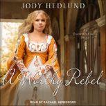 A Worthy Rebel, Jody Hedlund