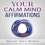 Your Calm Mind Affirmations, Bright Soul Words