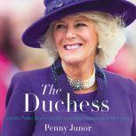 The Duchess Camilla Parker Bowles and the Love Affair That Rocked the Crown, Penny Junor