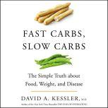 Fast Carbs, Slow Carbs The Simple Truth about Food, Weight, and Disease, David A. Kessler