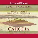 Cahokia Ancient America's Great City on the Mississippi, Timothy R. Pauketat