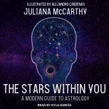 The Stars Within You A Modern Guide to Astrology, Juliana McCarthy