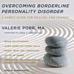 Overcoming Borderline Personality Disorder  A Family Guide for Healing and Change, MA Porr