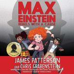 Max Einstein: Rebels with a Cause, James Patterson