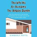 The Way We All Became The Brady Bunch How the Canceled Sitcom Became the Beloved Pop Culture Icon We Are Still Talking About Today, Kimberly Potts