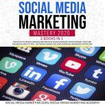 Social Media Marketing Mastery 2020 3 Books in 1: Secrets to create a Brand and become an Influencer on Instagram, Youtube, Facebook and Tik Tok - Network Marketing and Personal Branding Strategies, Social Media Marketing Academy