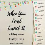 When You Least Expect It, Haley Cass