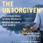 The Unforgiven The Untold Story of One Woman's Search for Love and Justice, Edith Brady-Lunny