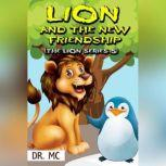 The Lion And The New Friendship Bedtime Stories For Children, Dr. MC