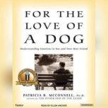For the Love of a Dog Understanding Emotion in You and Your Best Friend, Ph.D. McConnell