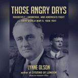 Those Angry Days Roosevelt, Lindbergh, and America's Fight over World War II, 1939-1941, Lynne Olson