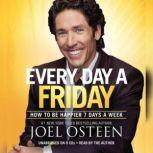 Every Day a Friday How to Be Happier 7 Days a Week, Joel Osteen