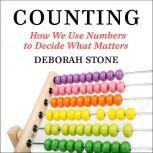 Counting How We Use Numbers to Decide What Matters, Deborah Stone