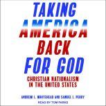 Taking America Back for God Christian Nationalism in the United States, Samuel L. Perry