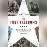 The Four Freedoms Franklin D. Roosevelt and the Evolution of an American Idea, Jeffrey A. Engel