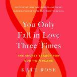 You Only Fall in Love Three Times The Secret Search for Our Twin Flame, Kate Rose