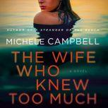 The Wife Who Knew Too Much A Novel, Michele Campbell