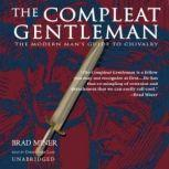 The Compleat Gentleman The Modern Man's Guide to Chivalry, Brad Miner