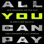All You Can Pay How Companies Use Our Data to Empty Our Wallets, Anna Bernasek