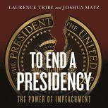 To End a Presidency The Power of Impeachment, Laurence Tribe