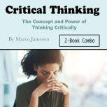 Critical Thinking The Concept and Power of Thinking Critically, Marco Jameson