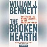 The Broken Hearth Reversing the Moral Collapse of the American Family, William J. Bennett