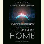 Too Far From Home A Story of Life and Death in Space, Chris Jones