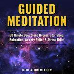 Guided Meditation 30 Minute Deep Sleep Hypnosis for Sleep, Relaxation, Anxiety Relief, & Stress Relief, Meditation Meadow