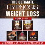 The Ultimate Hypnosis For Weight Loss Bundle 5 in 1, Weight loss Hypnosis, Hypnotic Gastric Band Hypnosis, Meditation and Hypnosis Productions