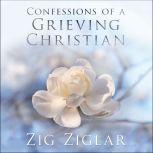 Confessions of a Grieving Christian, Zig Ziglar