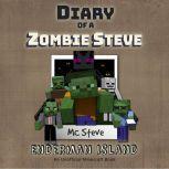 Diary of a MInecraft Zombie Steve Book 4: Enderman Island (An Unofficial Minecraft Diary Book), MC Steve