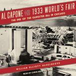 Al Capone and the 1933 World's Fair The End of the Gangster Era in Chicago, William Elliott Hazelgrove