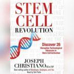 Stem Cell Revolution Discover 26 Disruptive Technological Advances in Stem Cell Activation, Joseph Christiano