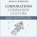 Corporations Compassion Culture Leading Your Business toward Diversity, Equity, and Inclusion, Keesa C. Schreane