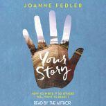 Your Story: how to write it so others will want to read it, Joanne Fedler