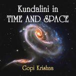 Kundalini in Time and Space, Gopi Krishna
