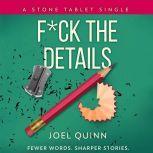 F*ck the Details Fewer words. Sharper stories., Joel Quinn