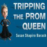 Tripping the Prom Queen The Truth About Women and Rivalry, Susan Shapiro Barash