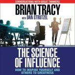 The Science of Influence How to Inspire Yourself and Others to Greatness, Brian Tracy