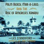 Palm Beach, Mar-a-Lago, and the Rise of America's Xanadu, Les Standiford
