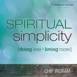 Spiritual Simplicity Doing Less, Loving More, Chip Ingram