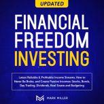 Financial Freedom Investing. Latest Reliable &Profitable Income Streams. How To Never Be Broke And Create Passive Incomes:Stocks,Bonds, Day Trading, Dividends, Real Estate, And Budgeting, Mark Miller