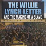The Willie Lynch Letter and The Making of a Slave, Willie Lynch