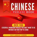 Chinese Phrase Book Over 1000 Essential Mandarin Phrases You Don't Want to Be Without on Your Trip to China, Daily Language Learning