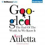 Googled The End of the World as We Know It, Ken Auletta