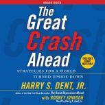 The Great Crash Ahead Strategies for a World Turned Upside Down, Harry S. Dent