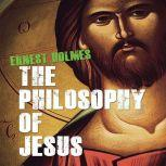 The Philosophy of Jesus Updated and Gender-Neutral, Ernest Holmes