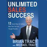 Unlimited Sales Success 12 Simple Steps for Selling More than You Ever Thought Possible, Brian Tracy
