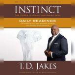 INSTINCT Daily Readings 100 Insights That Will Uncover, Sharpen and Activate Your Instincts, T. D. Jakes