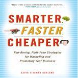 Smarter, Faster, Cheaper Non-Boring, Fluff-Free Strategies for Marketing and Promoting Your Business, David Sitemen Garland